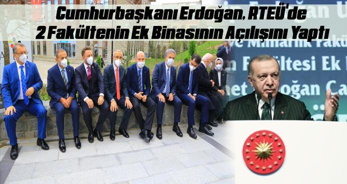 Cumhurbaşkanı , RTEÜ'de 2 Fakültenin Ek Binasının Açılışını Yaptı