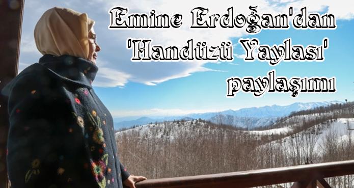 Emine Erdoğan'dan 'Handüzü Yaylası' paylaşımı