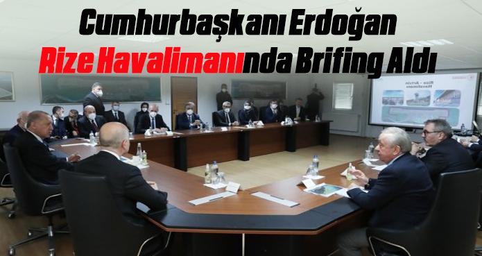 Cumhurbaşkanı Erdoğan, Rize Havalimanında Brifing Aldı