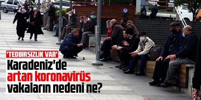 Karadeniz'de artan koronavirüs vakaların nedeni ne?