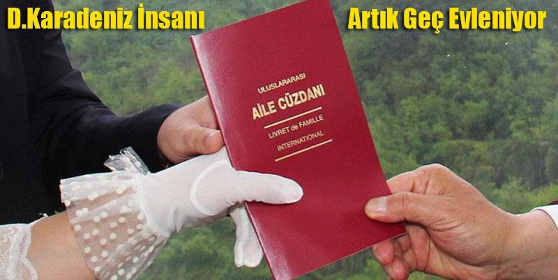 D.Karadeniz halkı Artık Geç Evleniyor