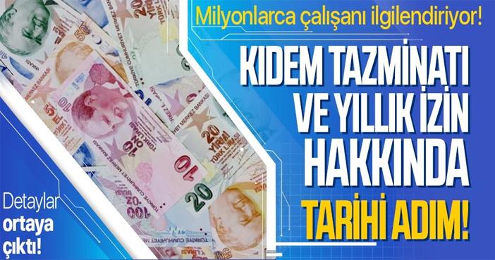 Kıdem tazminatı ve yıllık izin hakkında flaş adım!