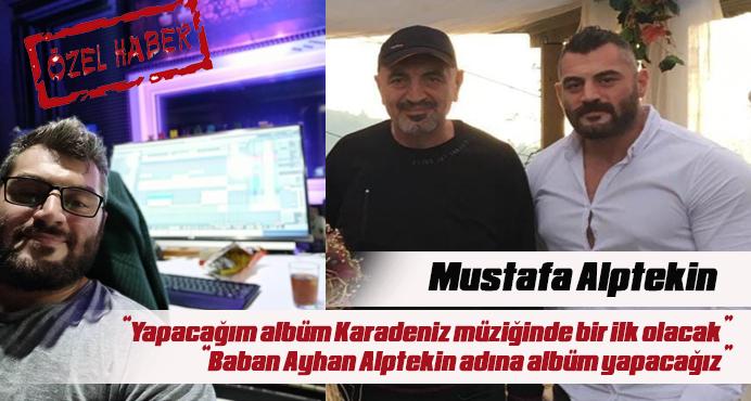 Ayhan Alptekin'in Oğlu Mustafa Alptekin: Karadeniz müziğine yenilik getiricem