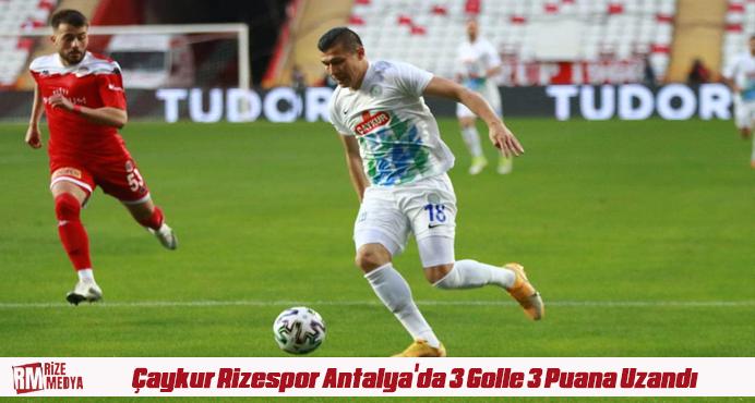 Çaykur Rizespor Antalya'da 3 Golle 3 Puana Uzandı