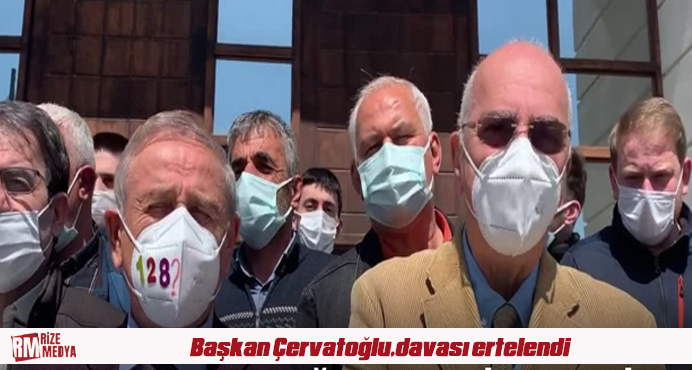 Fındıklı Belediye Başkanı Ercüment Çervatoğlu;davası ertelendi