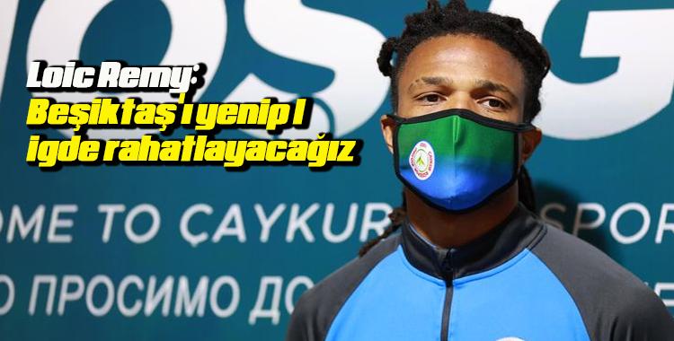 Loic Remy: Beşiktaş'ı yenip ligde rahatlayacağız