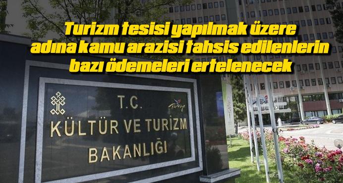 Turizm tesisi yapılmak üzere adına kamu arazisi tahsis edilenlerin bazı ödemeleri ertelenecek