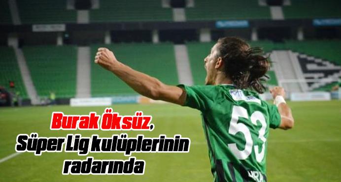 Burak Öksüz, Süper Lig kulüplerinin radarında