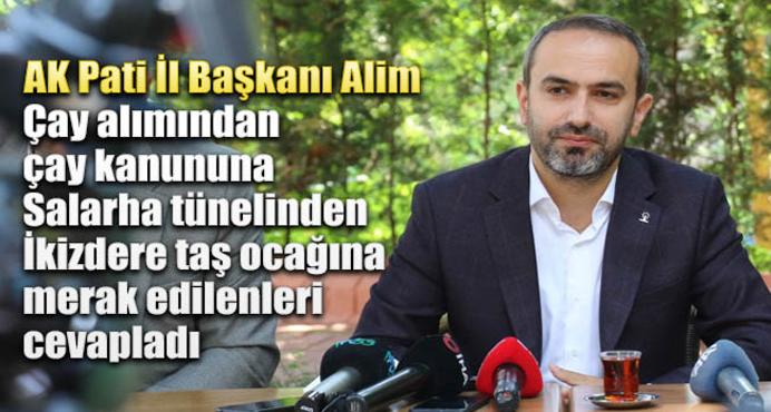 AK Parti Rize İl Başkanı Alim: Seyyar provokatörler çayda iş başında