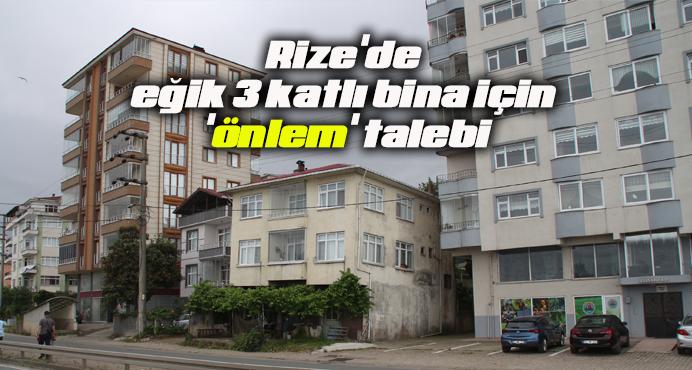 Rize'de eğik 3 katlı bina için 'önlem' talebi