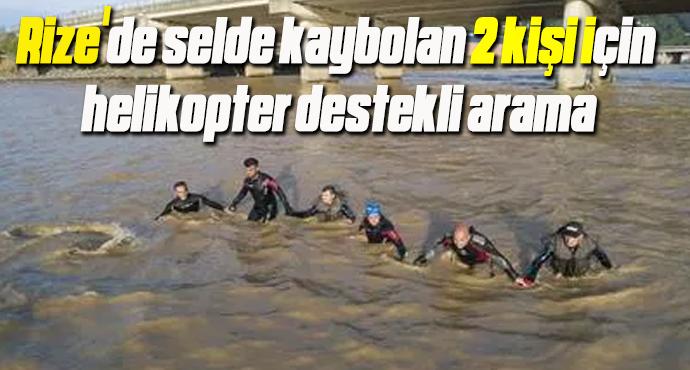 Rize'de selde kaybolan 2 kişi için helikopter destekli arama