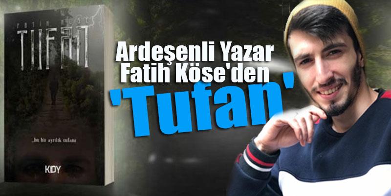 Ardeşenli Yazar Fatih Köse'den TUFAN adlı Roman