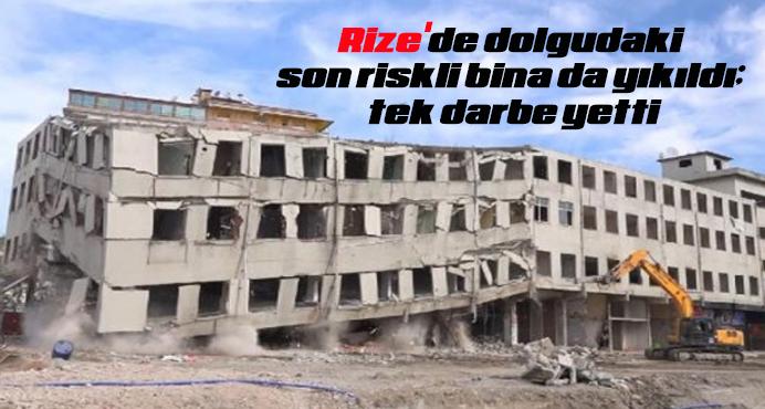 Rize'de dolgudaki son riskli bina da yıkıldı; tek darbe yetti