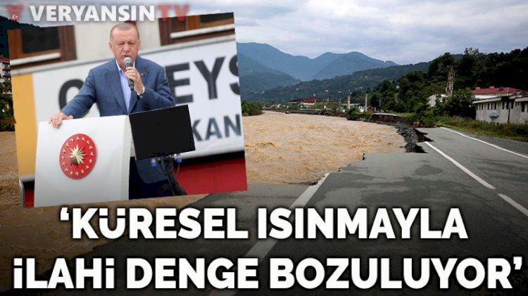 Erdoğan: Küresel ısınmayla dünyadaki ilahi dengenin bozulmaya başladığını görüyoruz